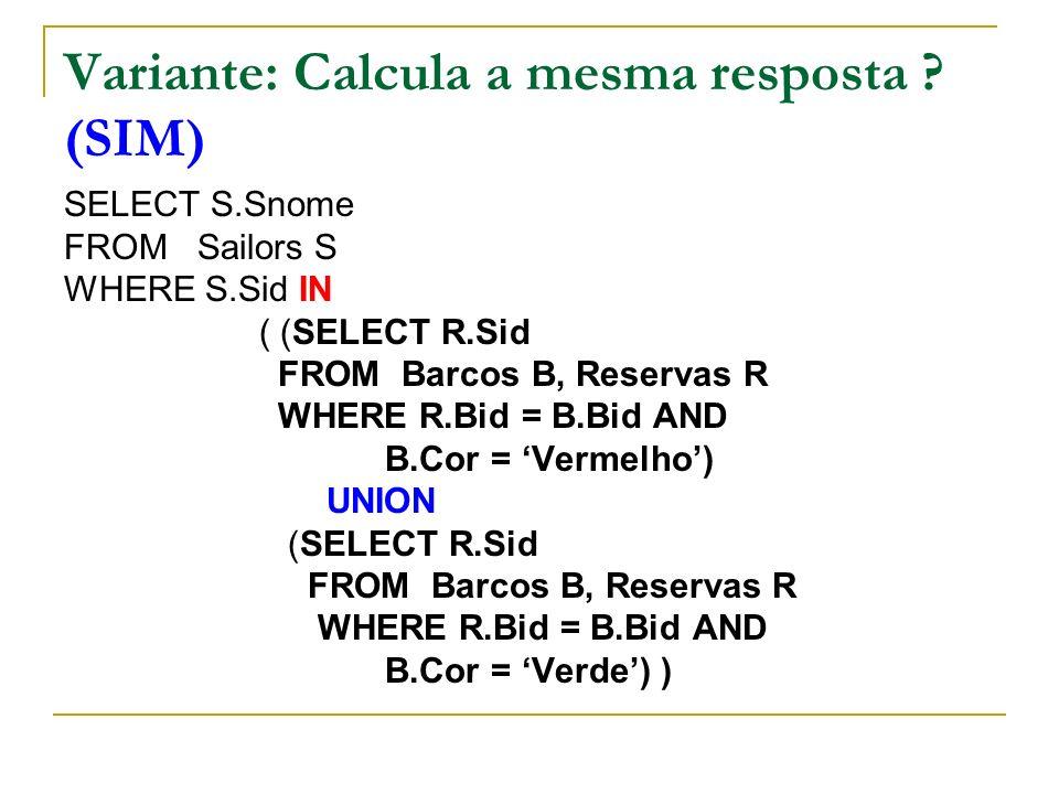 Variante: Calcula a mesma resposta (SIM)