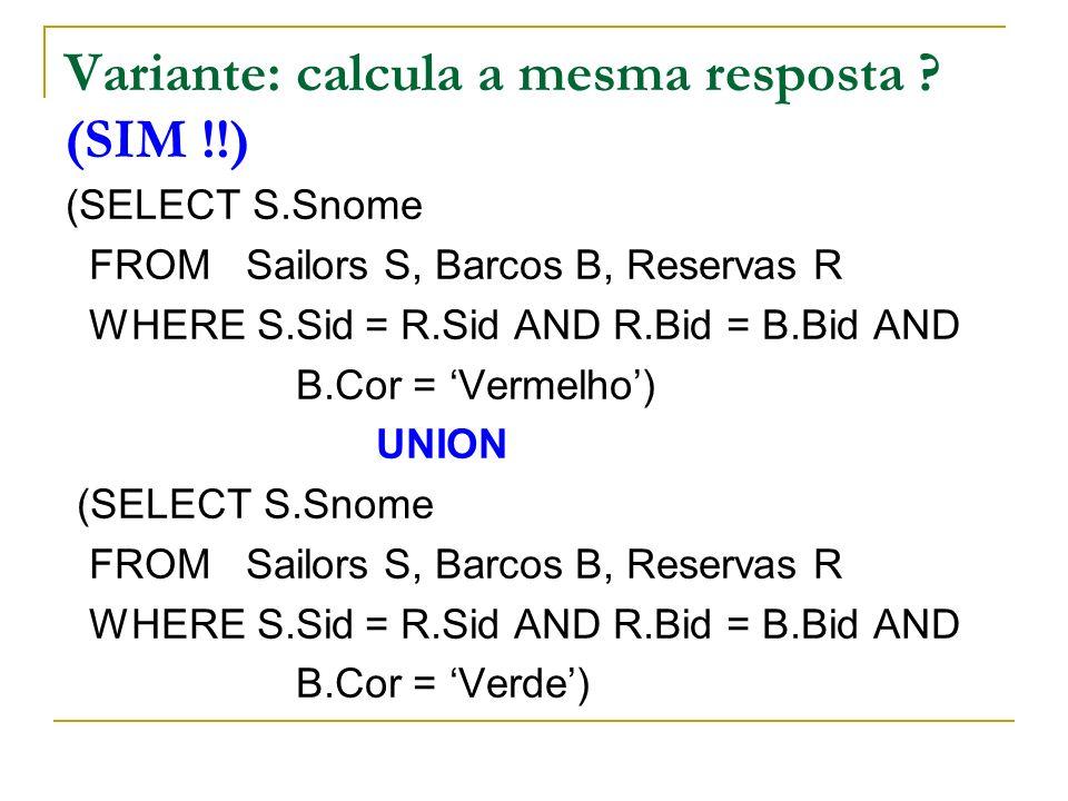 Variante: calcula a mesma resposta (SIM !!)
