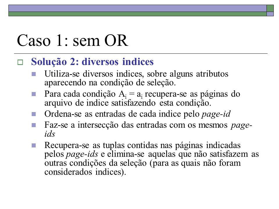 Caso 1: sem OR Solução 2: diversos indices
