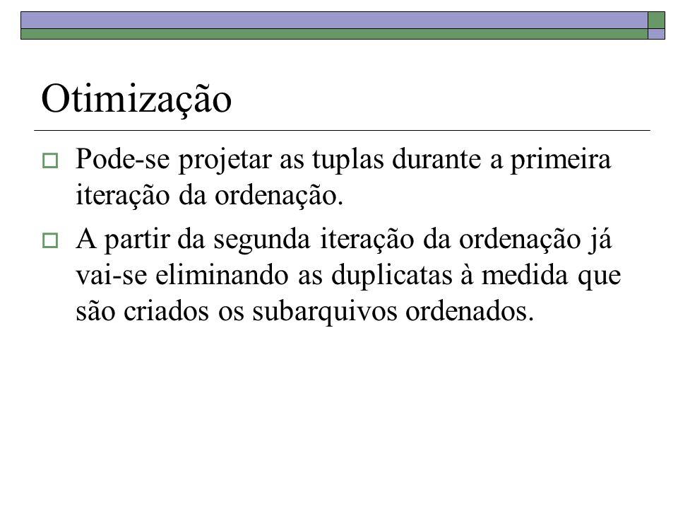 Otimização Pode-se projetar as tuplas durante a primeira iteração da ordenação.