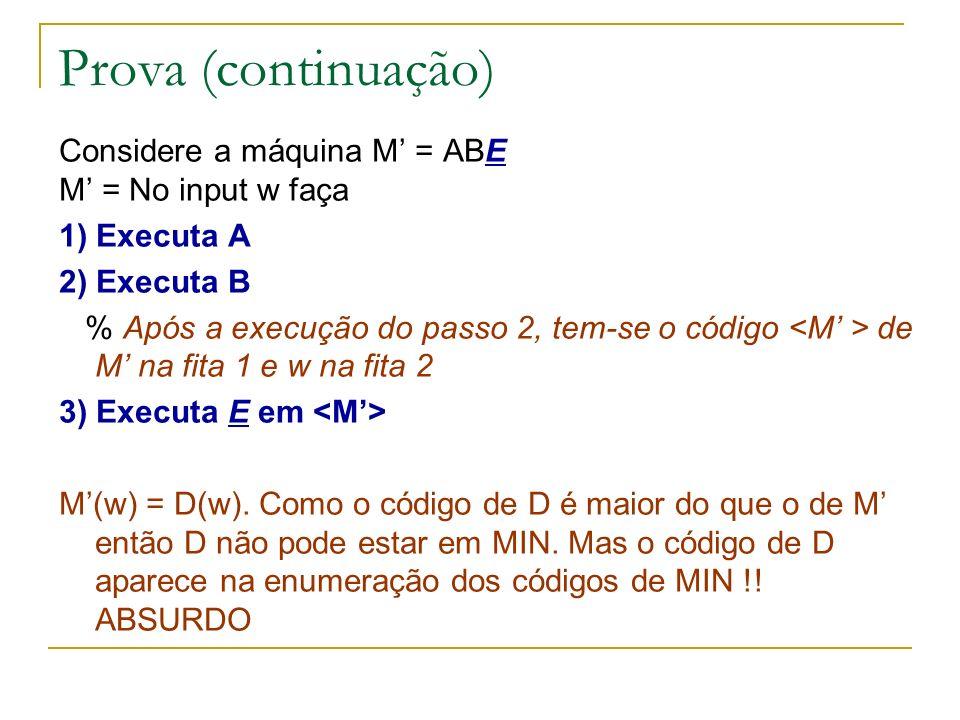Prova (continuação) Considere a máquina M' = ABE M' = No input w faça