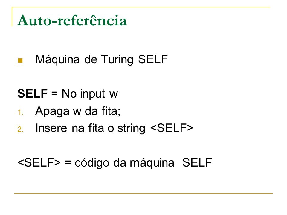 Auto-referência Máquina de Turing SELF SELF = No input w