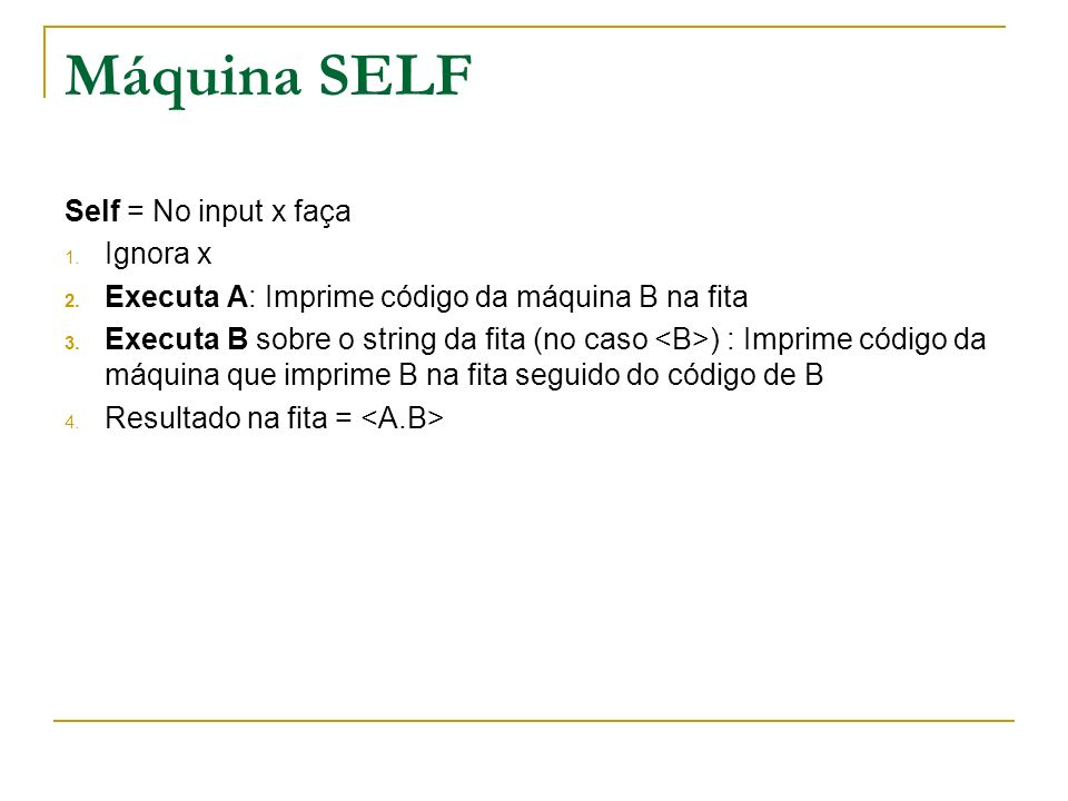 Máquina SELF Self = No input x faça Ignora x