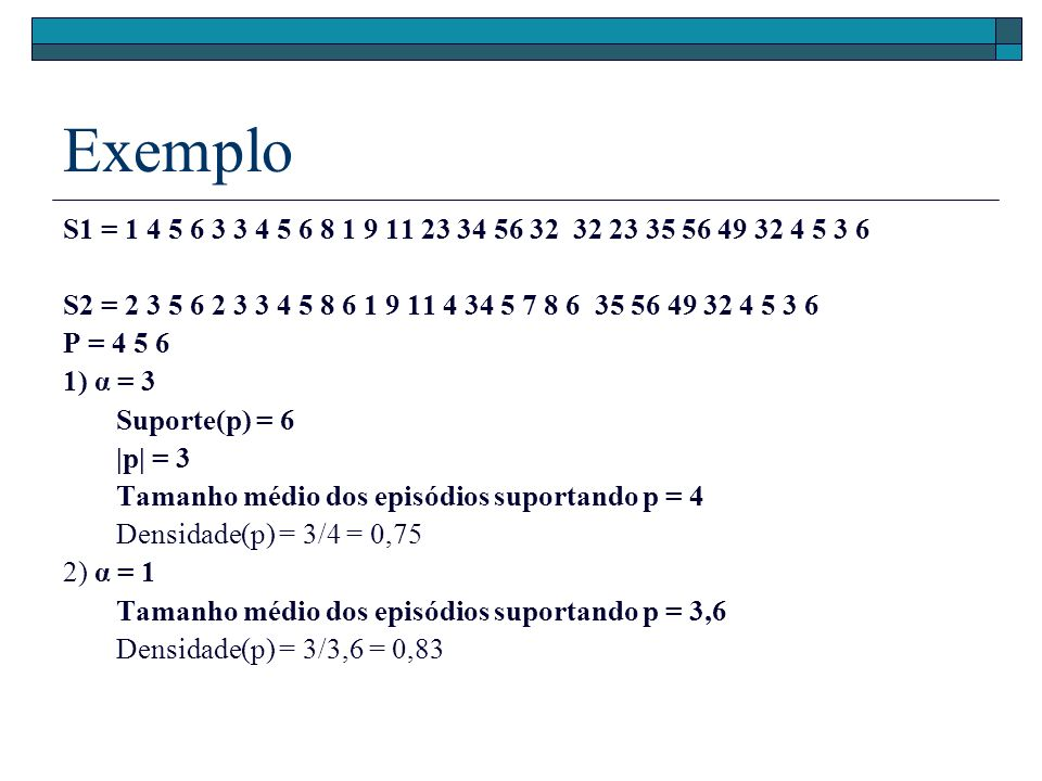 Exemplo S1 = 1 4 5 6 3 3 4 5 6 8 1 9 11 23 34 56 32 32 23 35 56 49 32 4 5 3 6. S2 = 2 3 5 6 2 3 3 4 5 8 6 1 9 11 4 34 5 7 8 6 35 56 49 32 4 5 3 6.