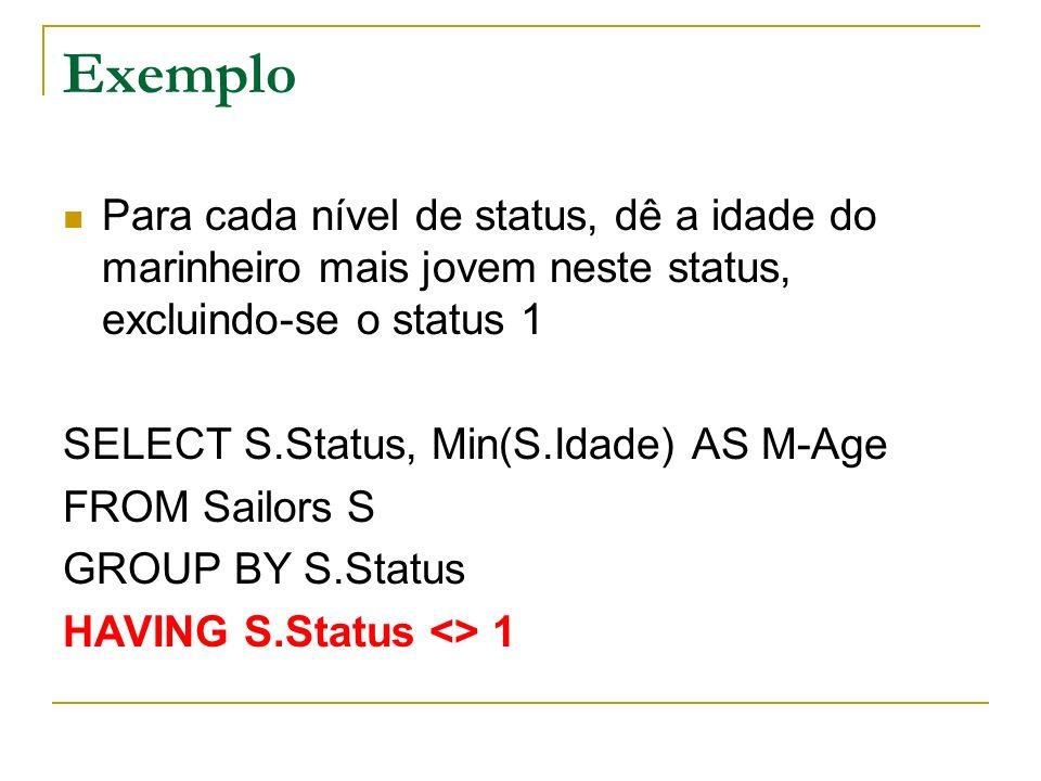 Exemplo Para cada nível de status, dê a idade do marinheiro mais jovem neste status, excluindo-se o status 1.