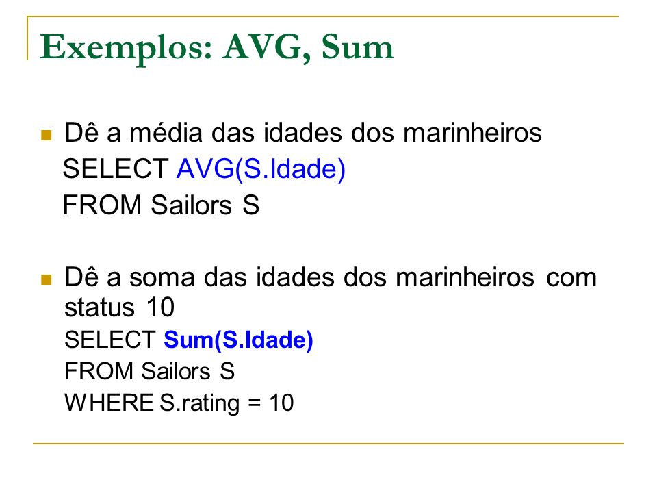 Exemplos: AVG, Sum Dê a média das idades dos marinheiros