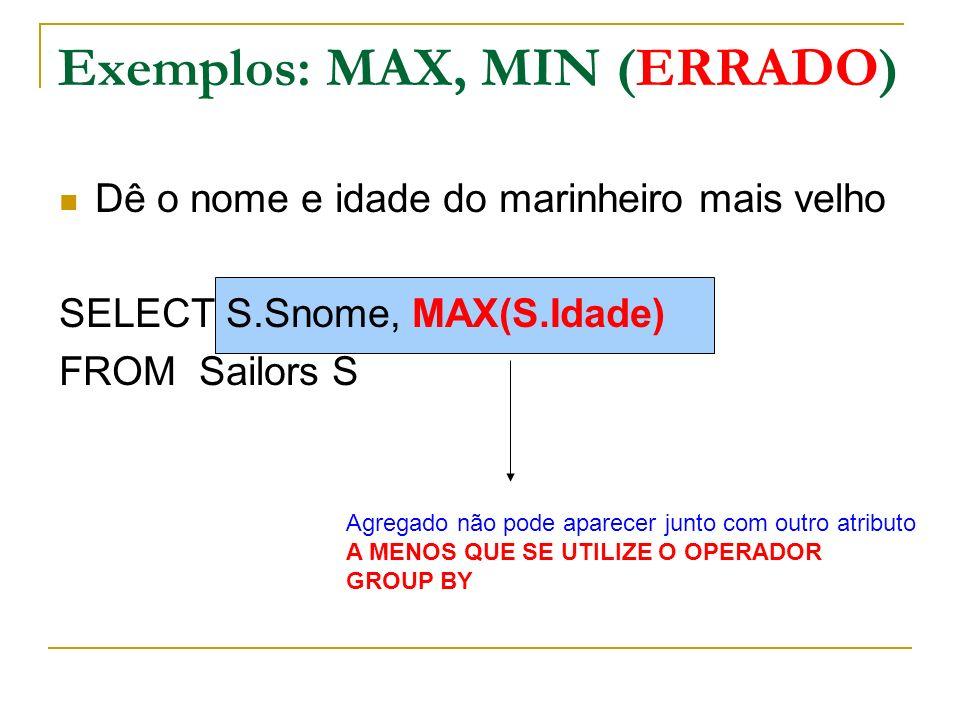 Exemplos: MAX, MIN (ERRADO)