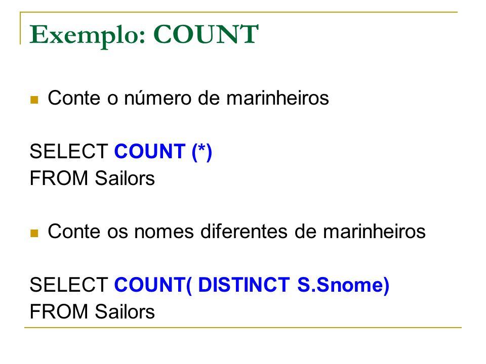 Exemplo: COUNT Conte o número de marinheiros SELECT COUNT (*)
