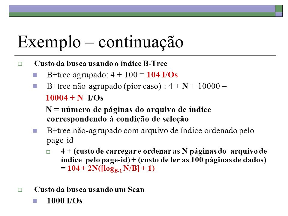 Exemplo – continuação B+tree agrupado: 4 + 100 = 104 I/Os