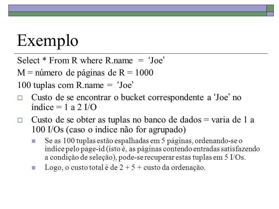 Exemplo Select * From R where R.name = 'Joe'