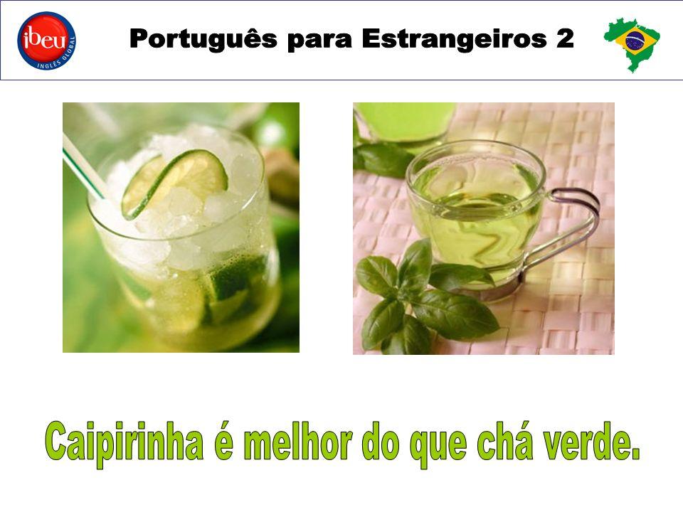 Caipirinha é melhor do que chá verde.