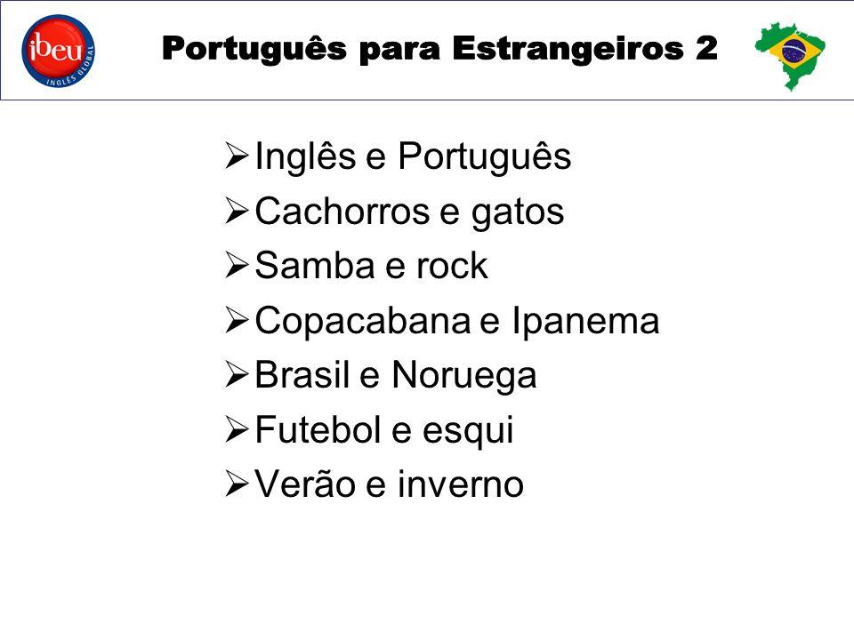 Inglês e Português Cachorros e gatos. Samba e rock. Copacabana e Ipanema. Brasil e Noruega. Futebol e esqui.