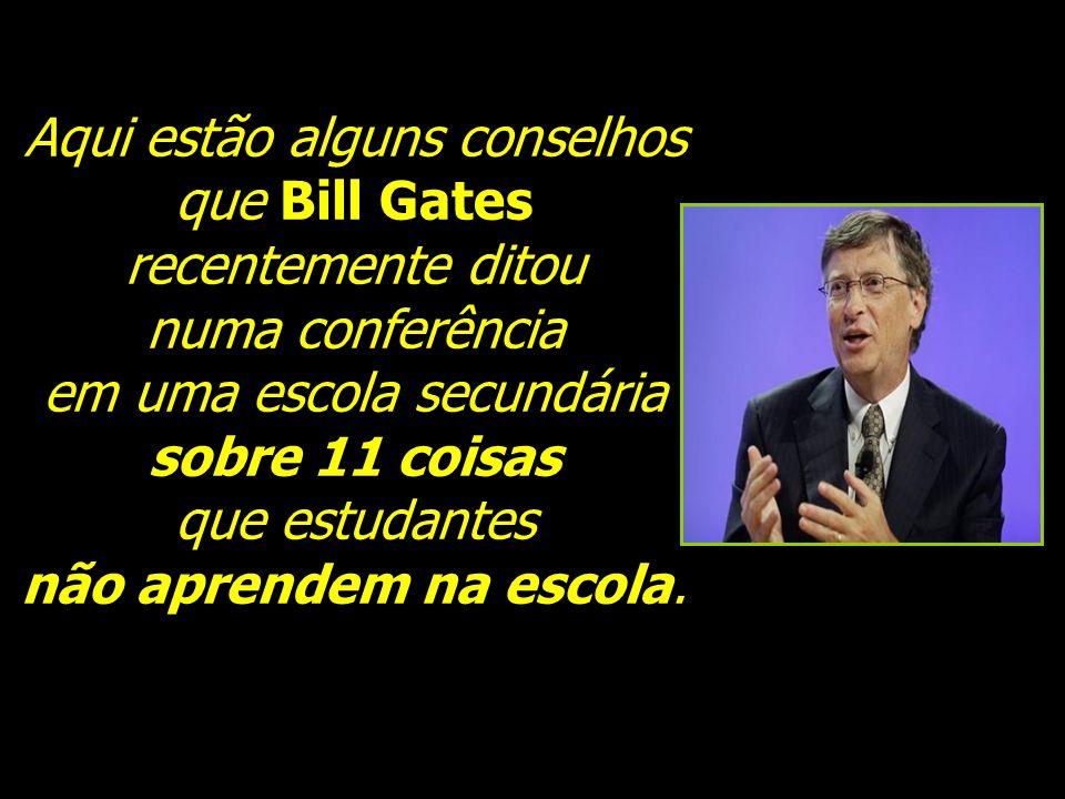 Aqui estão alguns conselhos que Bill Gates recentemente ditou