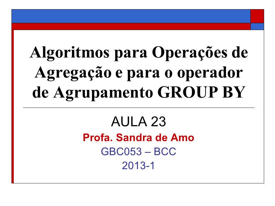 AULA 23 Profa. Sandra de Amo GBC053 – BCC 2013-1