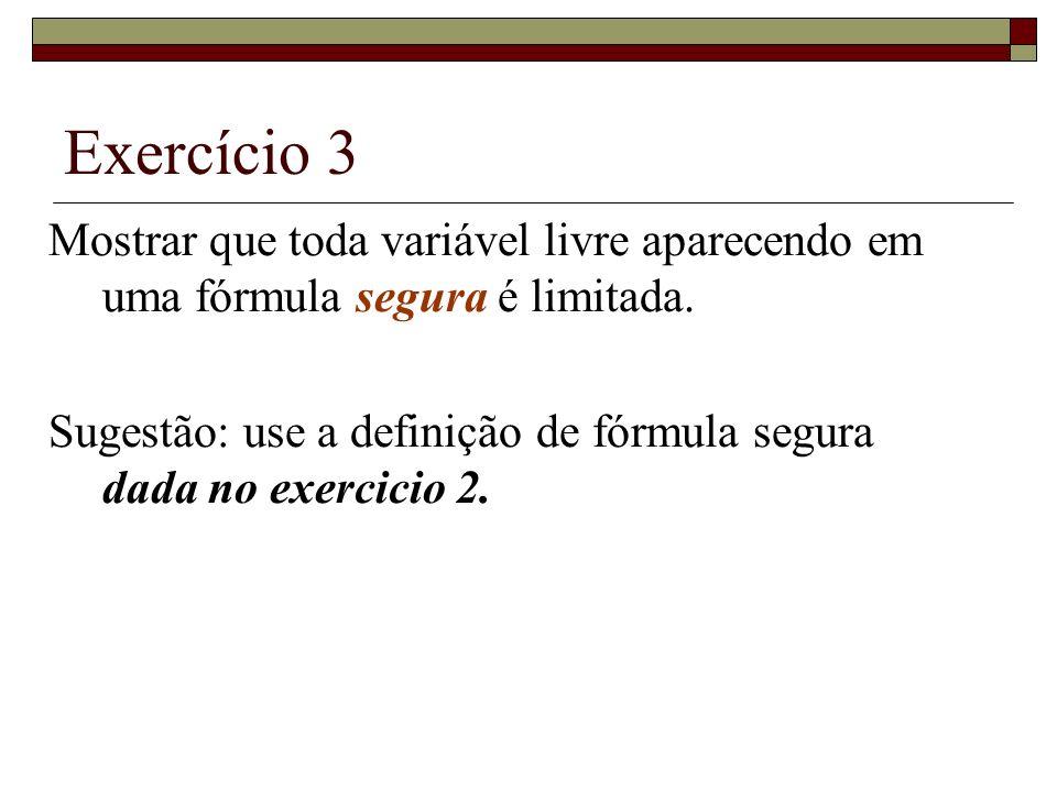 Exercício 3 Mostrar que toda variável livre aparecendo em uma fórmula segura é limitada.