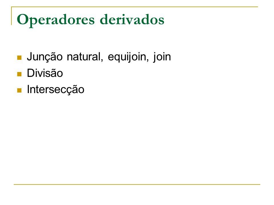 Operadores derivados Junção natural, equijoin, join Divisão