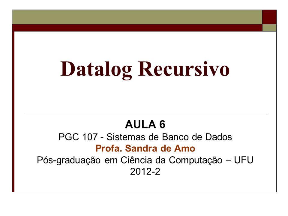Datalog Recursivo AULA 6 PGC 107 - Sistemas de Banco de Dados