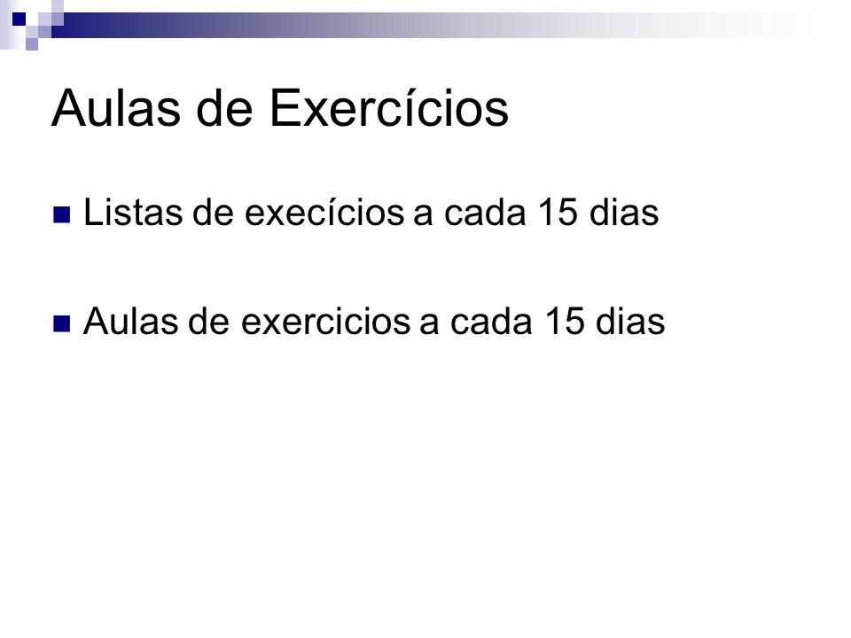 Aulas de Exercícios Listas de execícios a cada 15 dias