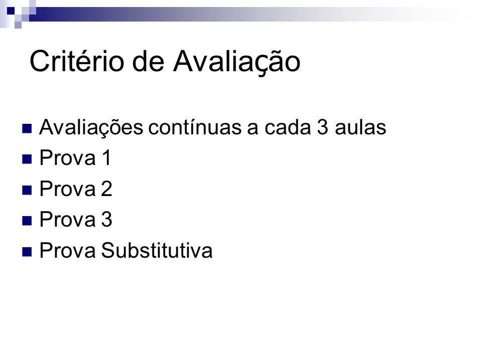 Critério de Avaliação Avaliações contínuas a cada 3 aulas Prova 1