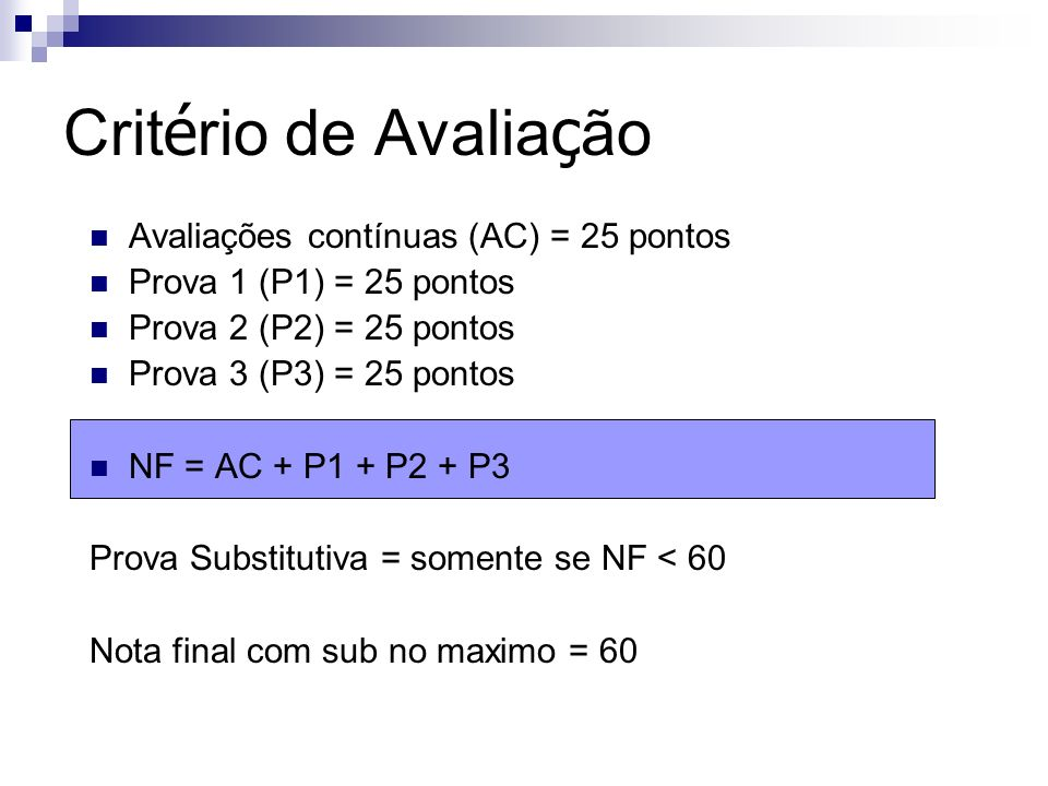 Critério de Avaliação Avaliações contínuas (AC) = 25 pontos