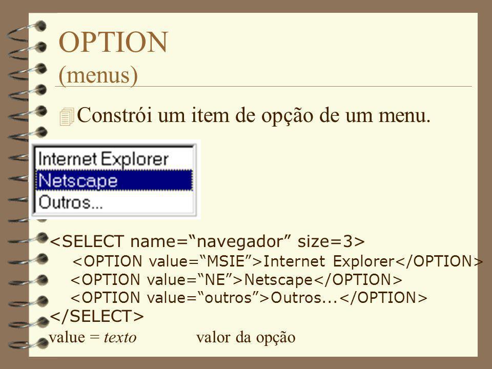 OPTION (menus) Constrói um item de opção de um menu.
