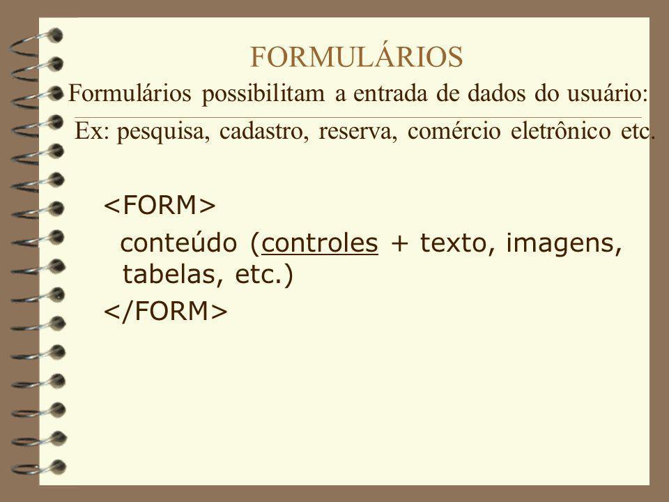 FORMULÁRIOS Formulários possibilitam a entrada de dados do usuário: