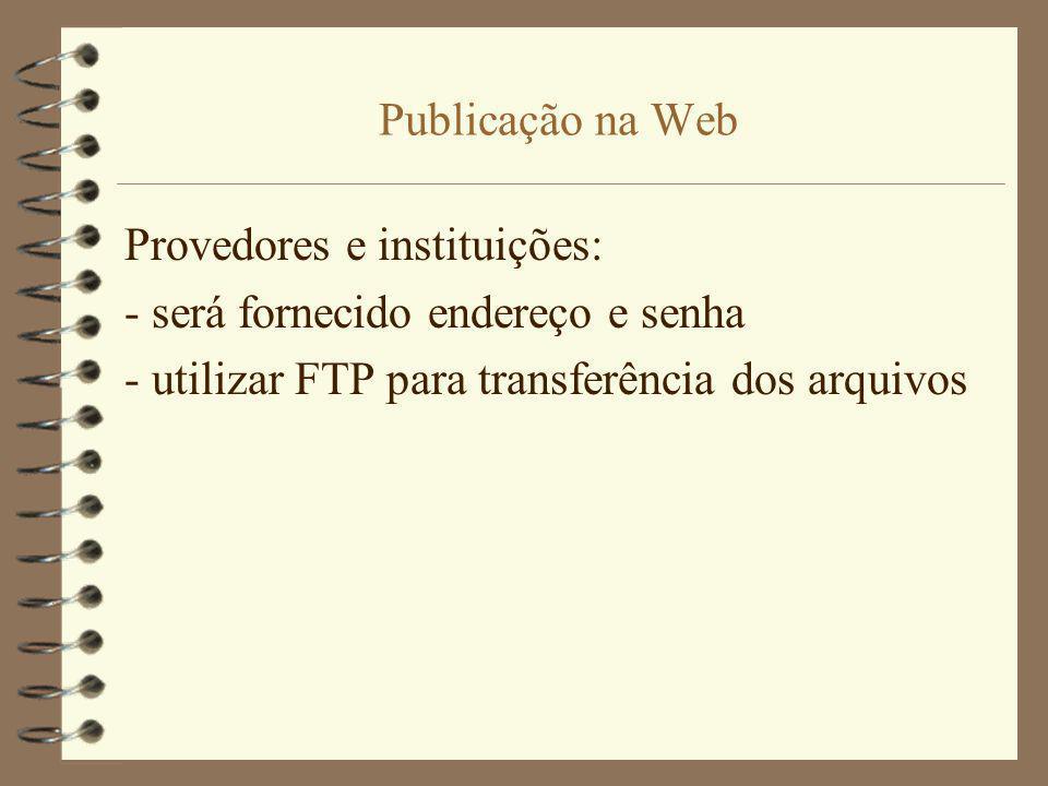 Publicação na Web Provedores e instituições: - será fornecido endereço e senha.