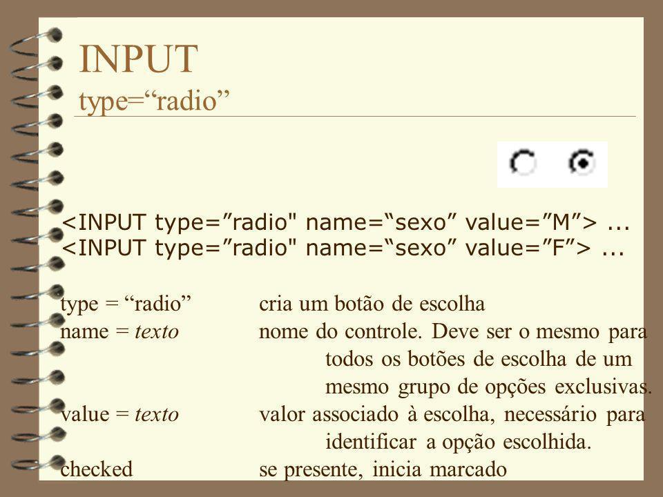 INPUT type= radio type = radio cria um botão de escolha