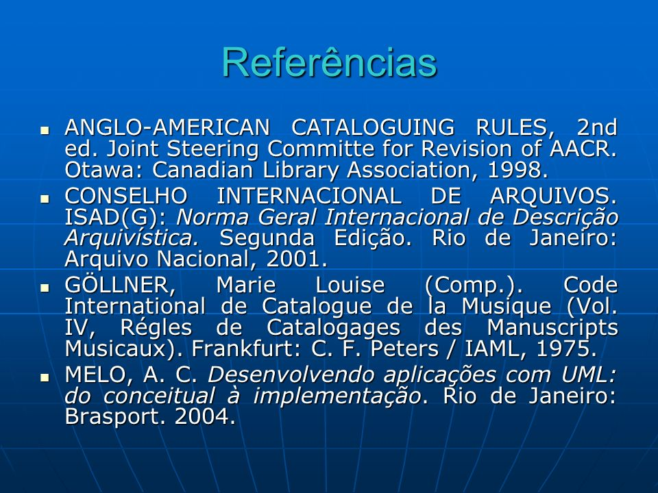 ReferênciasANGLO-AMERICAN CATALOGUING RULES, 2nd ed. Joint Steering Committe for Revision of AACR. Otawa: Canadian Library Association, 1998.