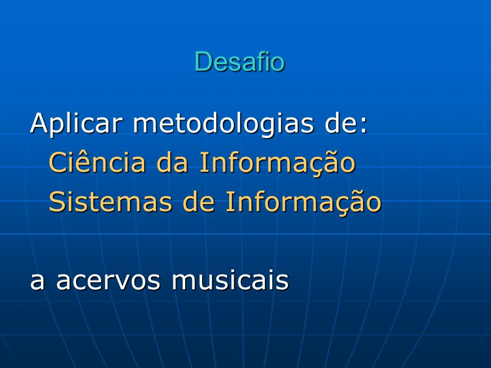 Aplicar metodologias de: Ciência da Informação Sistemas de Informação