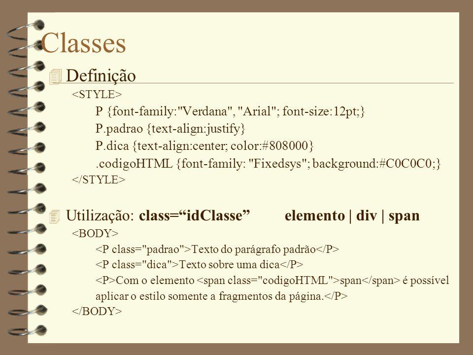 Classes Definição Utilização: class= idClasse elemento | div | span