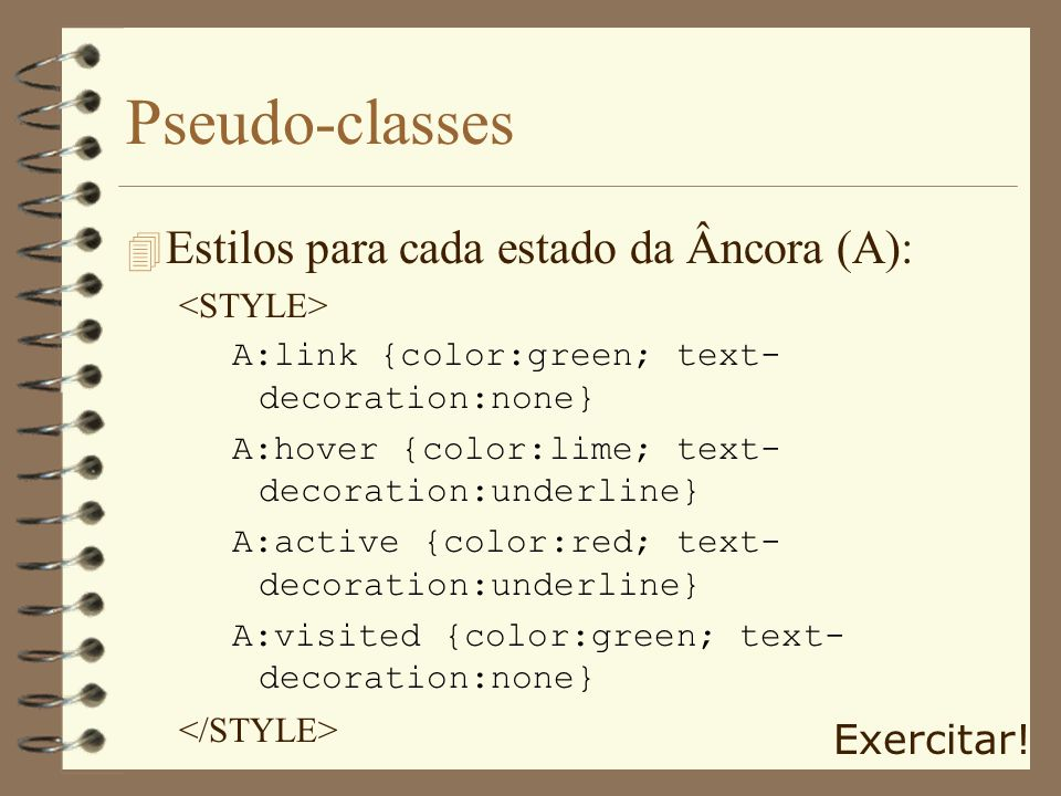 Pseudo-classes Estilos para cada estado da Âncora (A): Exercitar!