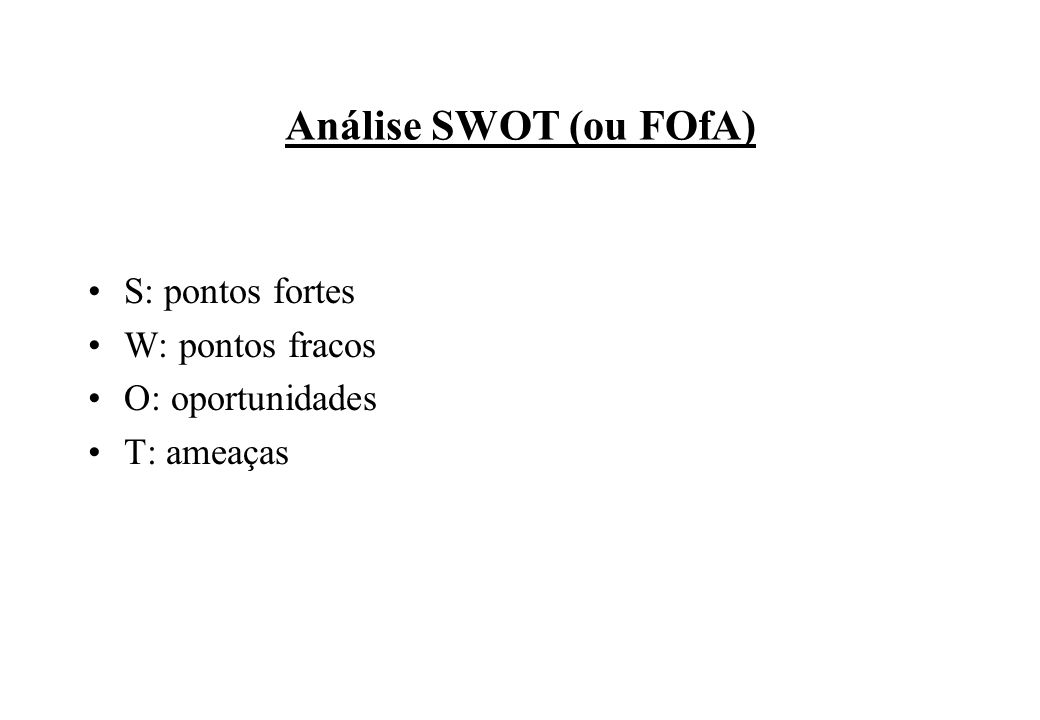 Análise SWOT (ou FOfA) S: pontos fortes W: pontos fracos