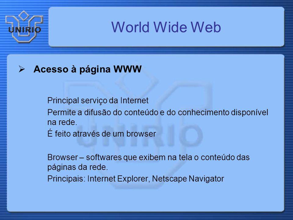 World Wide Web Acesso à página WWW Principal serviço da Internet