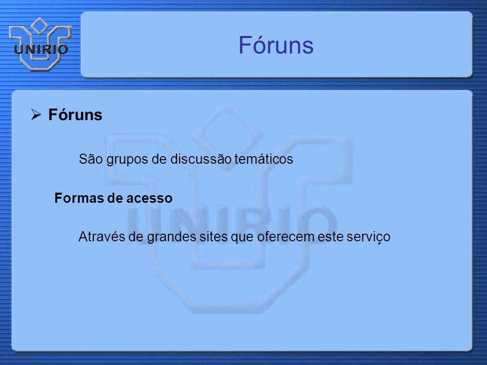 Fóruns Fóruns São grupos de discussão temáticos Formas de acesso