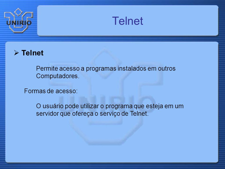 Telnet Telnet Permite acesso a programas instalados em outros