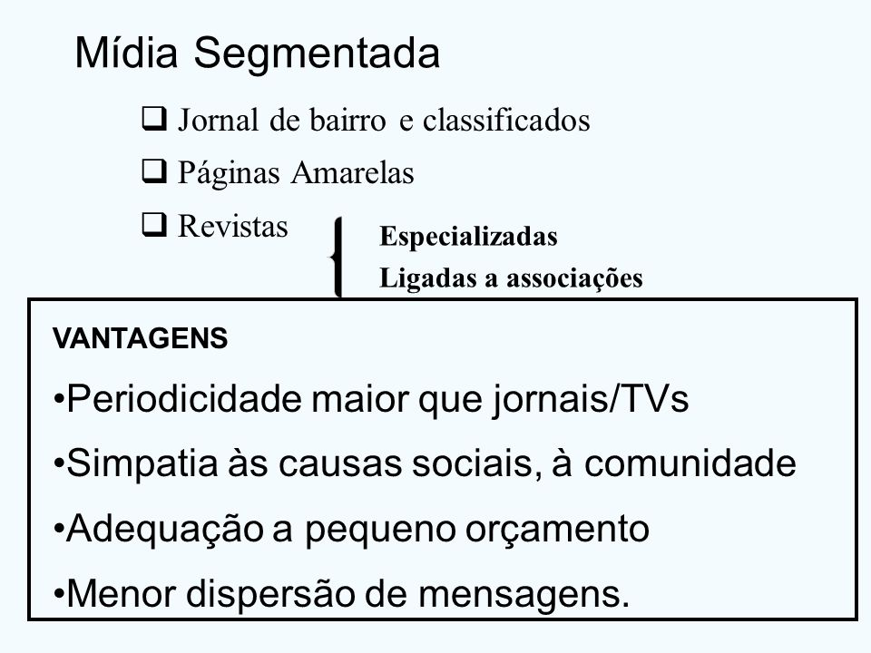 Mídia Segmentada Periodicidade maior que jornais/TVs