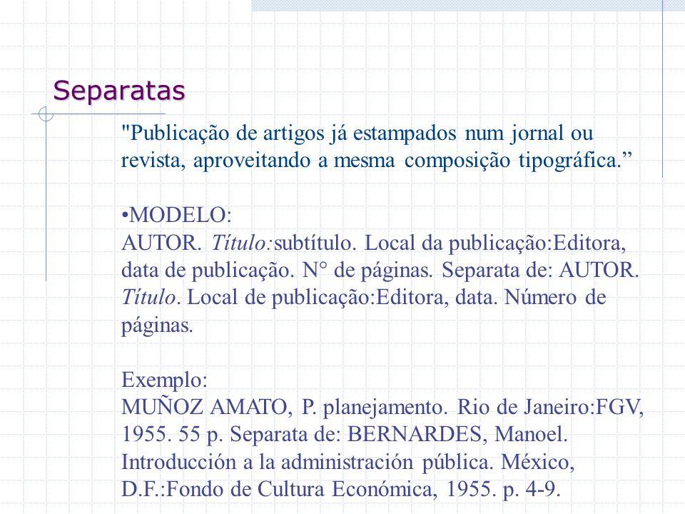 Separatas Publicação de artigos já estampados num jornal ou revista, aproveitando a mesma composição tipográfica.
