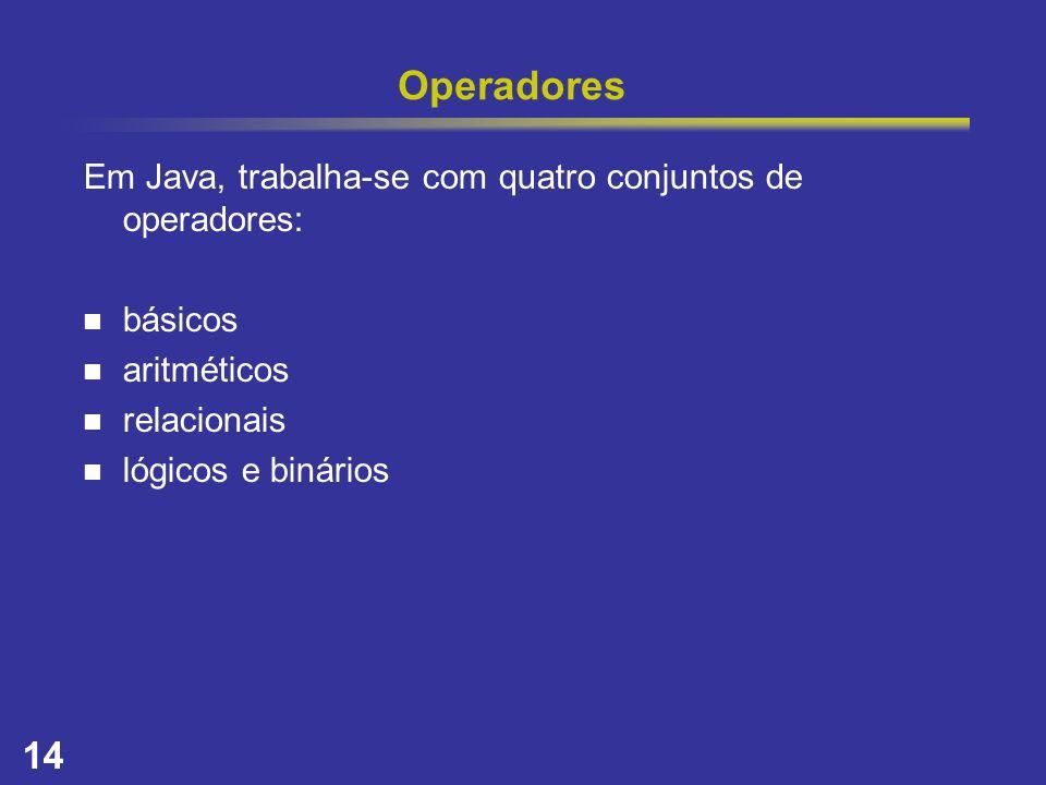 Operadores Em Java, trabalha-se com quatro conjuntos de operadores: