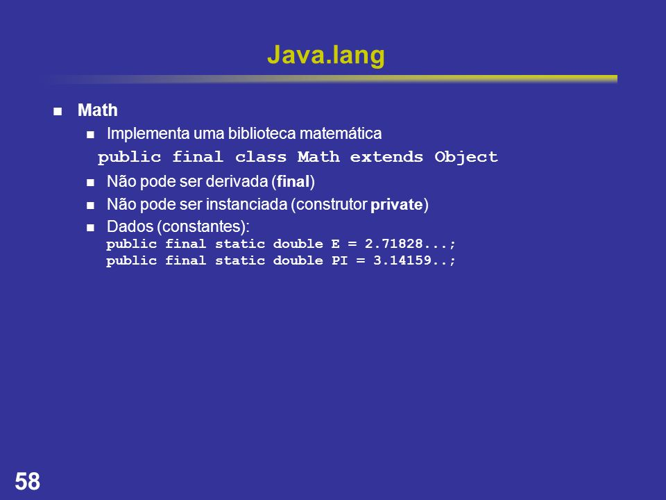Java.lang Math public final class Math extends Object