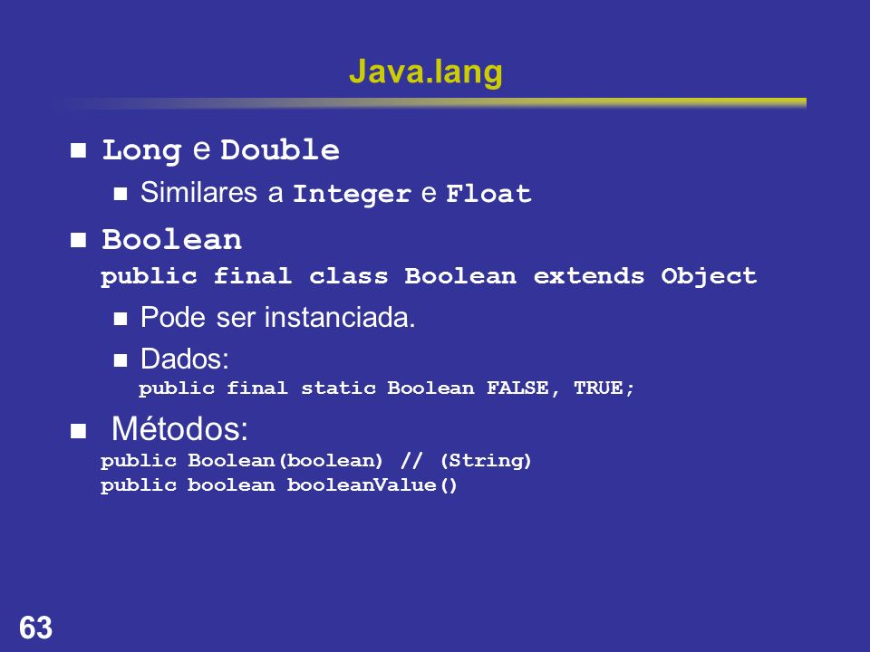 Boolean public final class Boolean extends Object