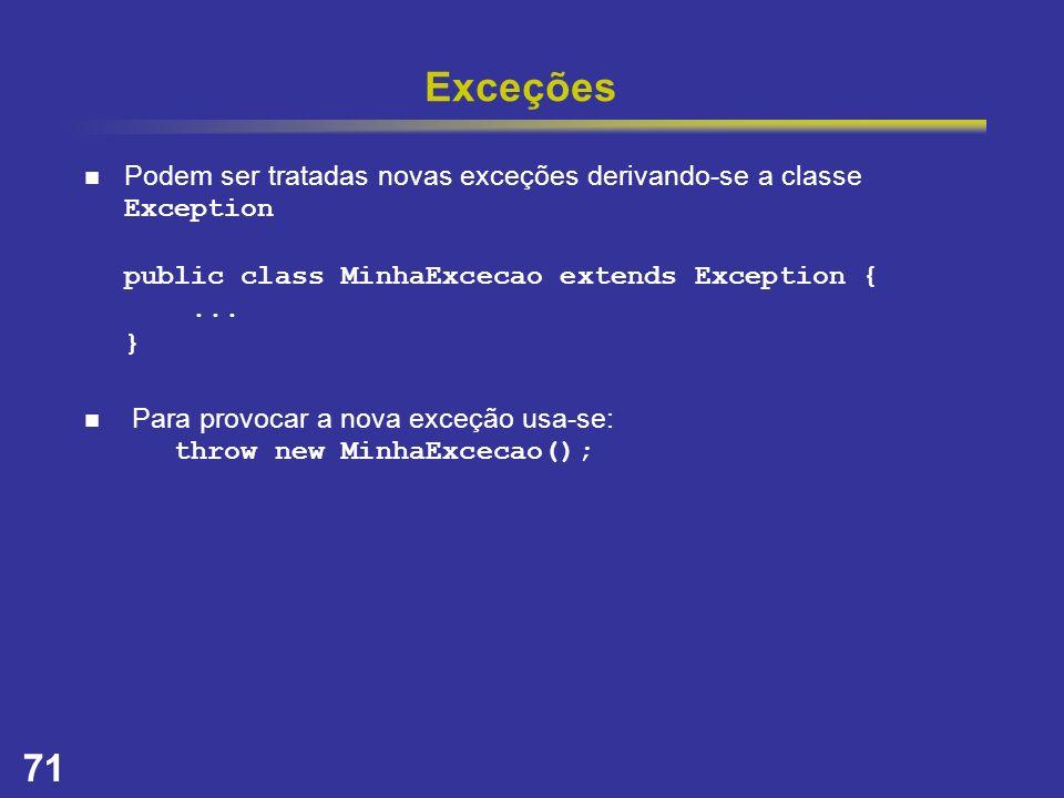 Exceções Podem ser tratadas novas exceções derivando-se a classe Exception public class MinhaExcecao extends Exception { ... }