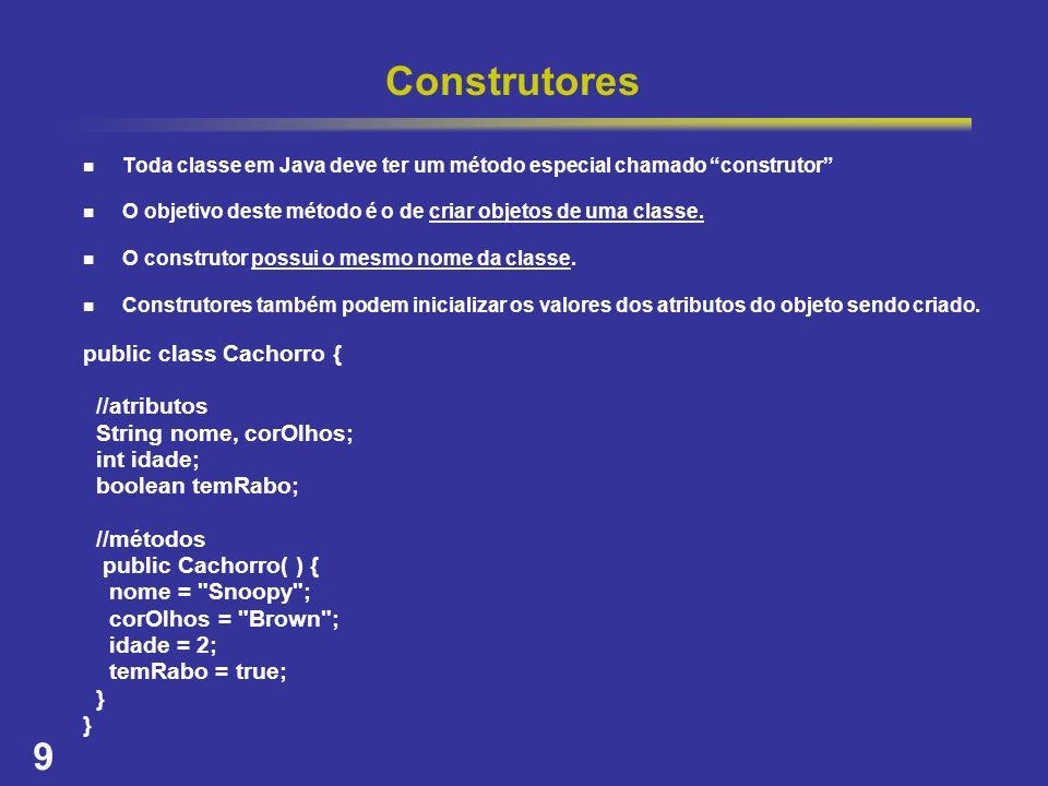 Construtores public class Cachorro { //atributos