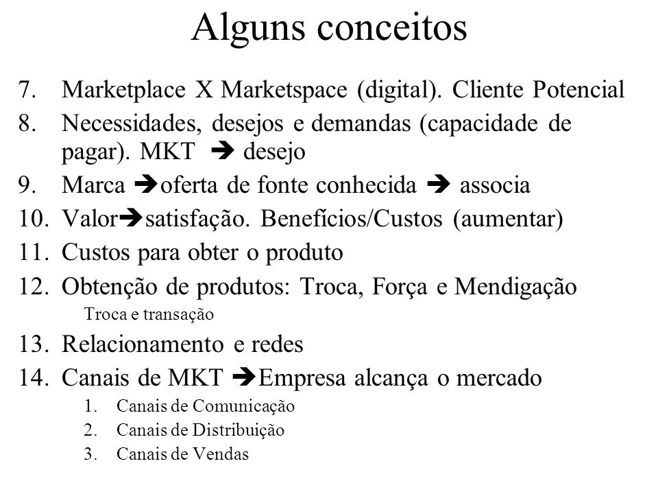 Alguns conceitosMarketplace X Marketspace (digital). Cliente Potencial. Necessidades, desejos e demandas (capacidade de pagar). MKT  desejo.