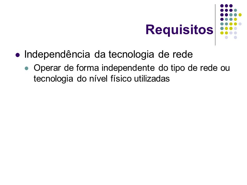 Requisitos Independência da tecnologia de rede