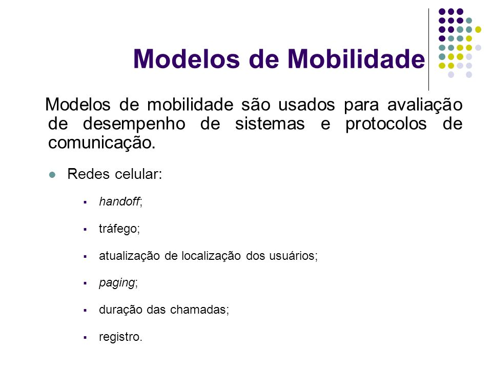Modelos de Mobilidade Modelos de mobilidade são usados para avaliação de desempenho de sistemas e protocolos de comunicação.