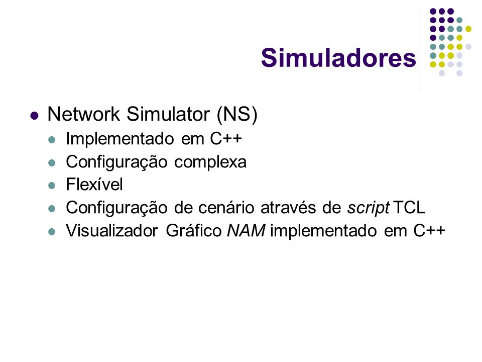Simuladores Network Simulator (NS) Implementado em C++