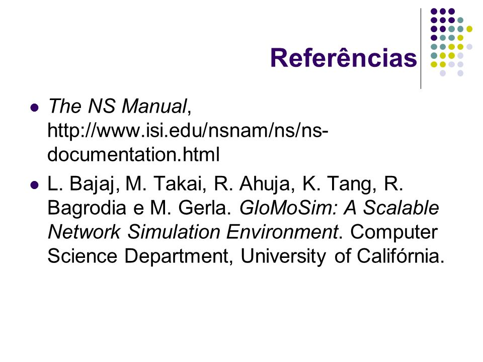 Referências The NS Manual, http://www.isi.edu/nsnam/ns/ns-documentation.html.