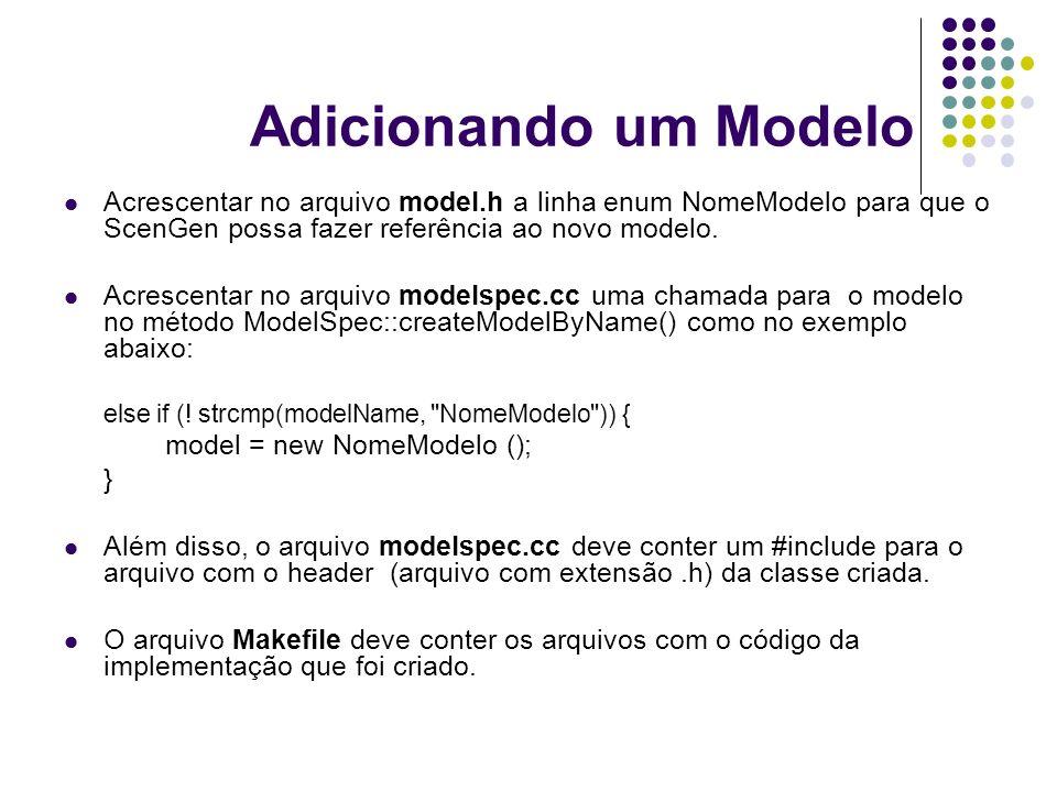 Adicionando um Modelo Acrescentar no arquivo model.h a linha enum NomeModelo para que o ScenGen possa fazer referência ao novo modelo.