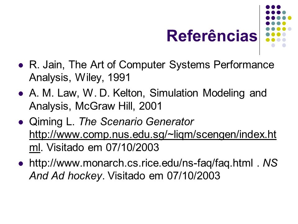 Referências R. Jain, The Art of Computer Systems Performance Analysis, Wiley, 1991.